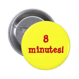8 minutes! pinback button