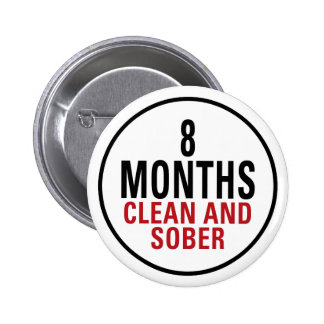 8 Months Clean and Sober Pinback Button