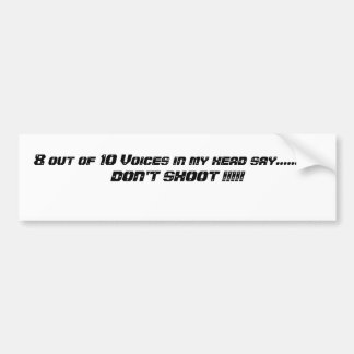 8 out of 10 Voices in my head say............DO... Car Bumper Sticker