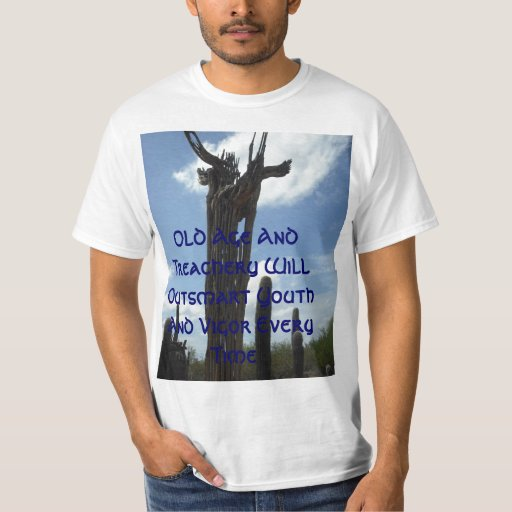 907, Old Age And Treachery Will Outsmart Youth ... T-Shirt