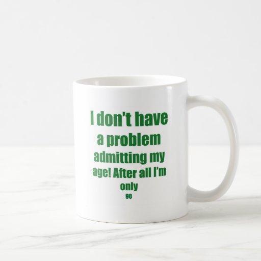 90 Admit my age Coffee Mugs