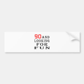 90 and looking for fun birthday designs car bumper sticker