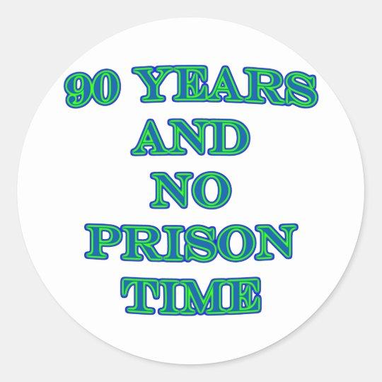 90 and no prison time classic round sticker