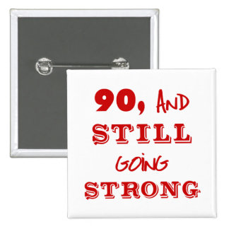 90 And Still Going Strong Pinback Button