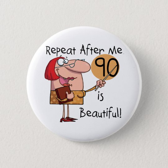 90 is Beautiful Tshirts and gifts Pinback Button