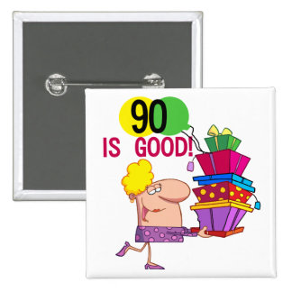 90 is Good Birthday Tshirts and Gifts Pinback Button