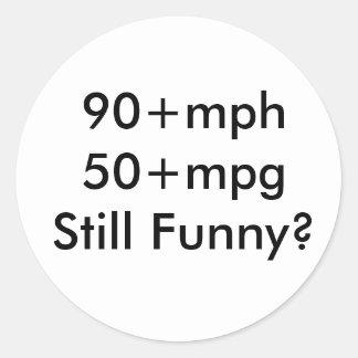 90+mph 50+mpgStill Funny? Classic Round Sticker
