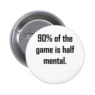 90% Of The Game Is Half Mental Buttons