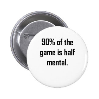 90% Of The Game Is Half Mental Button