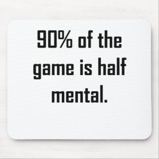 90 Of The Game Is Half Mental Mousepads