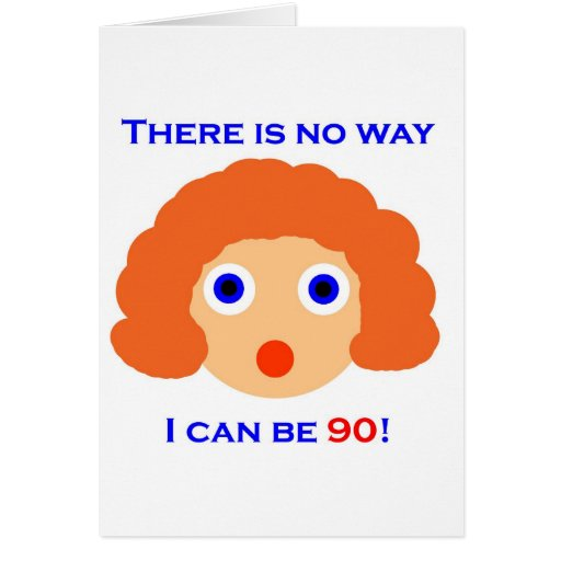 90 There is no way Greeting Cards