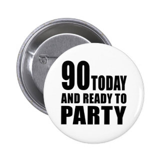 90 TODAY AND READY TO PARTY PINBACK BUTTON