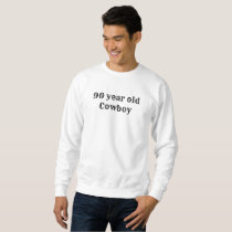 90 Year Old Cowboy Sweatshirt