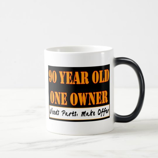 90 Year Old, One Owner - Needs Parts, Make Offer Magic Mug