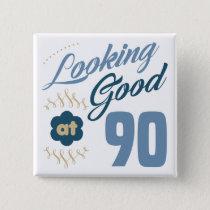 90th Birthday Looking Good Pinback Button