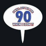 """90th year birthday designs cake topper<br><div class=""""desc"""">I&#39;ll act 90 when I look it</div>"""