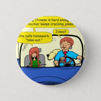917 Teacher calls homework takeout cartoon Pinback Button