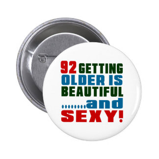 92 getting older is beautiful and sexy 2 inch round button