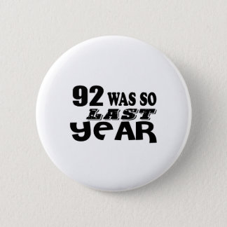 92 So Was So Last Year Birthday Designs Pinback Button