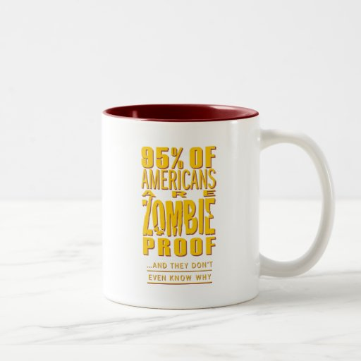 95% of Americans are Zombie Proof Coffee Mugs
