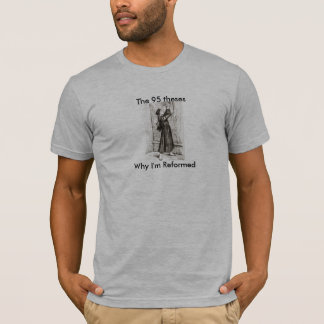 95-Theses, Why I'm Reformed! T-Shirt