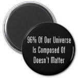 96% Of Our Universe Is Composed Of Doesn't Matter Fridge Magnet