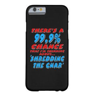 99.9% SHREDDING THE GNAR (wht) Barely There iPhone 6 Case