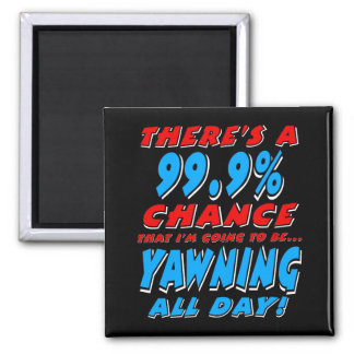 99.9% YAWNING ALL DAY (wht) Magnet