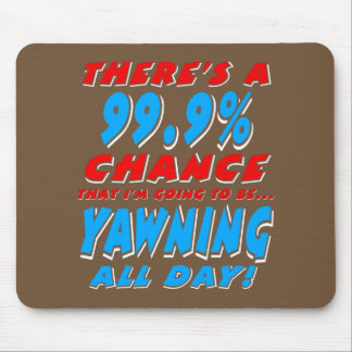 99.9% YAWNING ALL DAY (wht) Mouse Pad