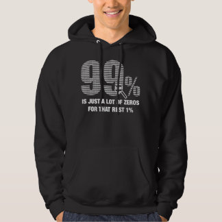 99% is just a lot of zeros for that rest 1% hoodie