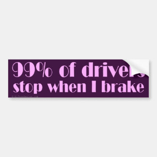99% of drivers stop when I brake Bumper Sticker