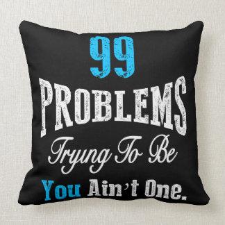 99 problemas que intentan ser usted no son uno cojín