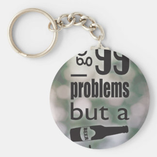99 problems but a beer ain't one key chains