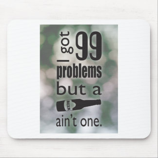 99 problems but a beer ain't one mouse pad