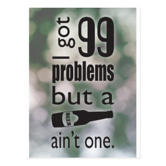 99 problems but a beer ain't one postcard