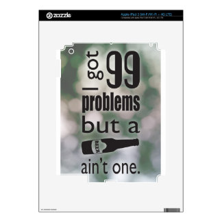99 problems but a beer ain't one decal for iPad 3