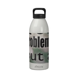 99 problems but a beer ain't one water bottles