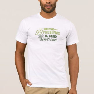 99 Problems but a Kid Ain't One – Green T-Shirt