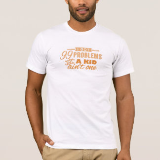 99 Problems but a Kid Ain't One – Orange T-Shirt