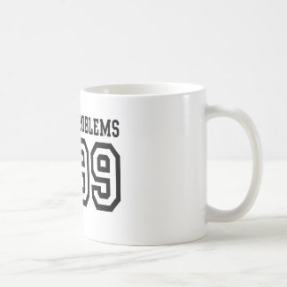 99 Problems Coffee Mug