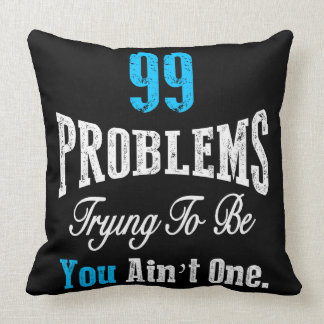 99 Problems Trying to be You Ain't One Throw Pillow