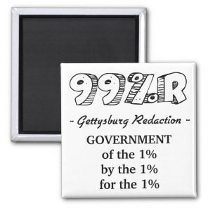 99%r Gettysburg Address government of 1% Magnet