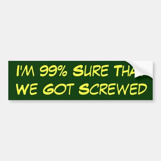 99% Sure We Got Screwed Bumper Sticker