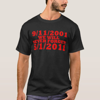 9/11/2001 and 5/1/11 we will never forget T-Shirt