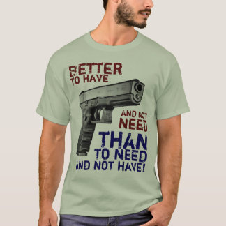 9 mm: Better to have and not need T-Shirt