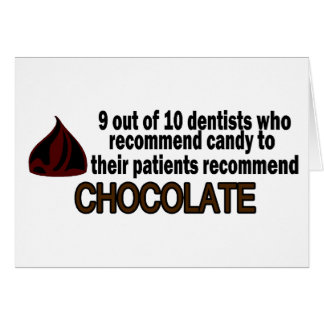 9 Out Of 10 Dentist Recommend Chocolate Greeting Card