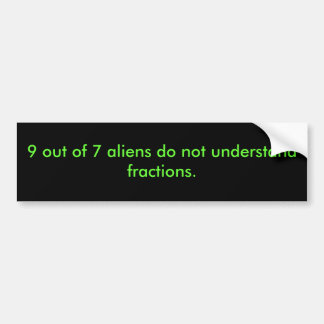 9 out of 7 people do not understand fractions. bumper sticker