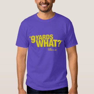 9 Yards What? T-Shirt