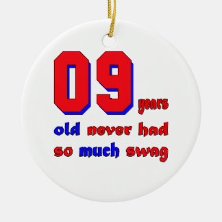 9 years old never had so much swag ceramic ornament