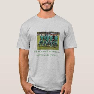 9ja soccer team, When we talk of soccer.....nig... T-Shirt